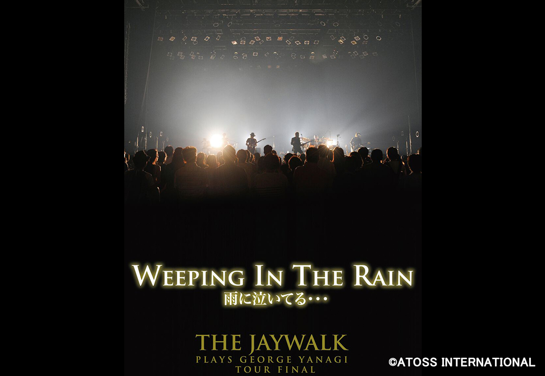 WEEPING IN THE RAIN〜THE JAYWALK PLAYS GEORGE YANAGI TOUR FINAL
